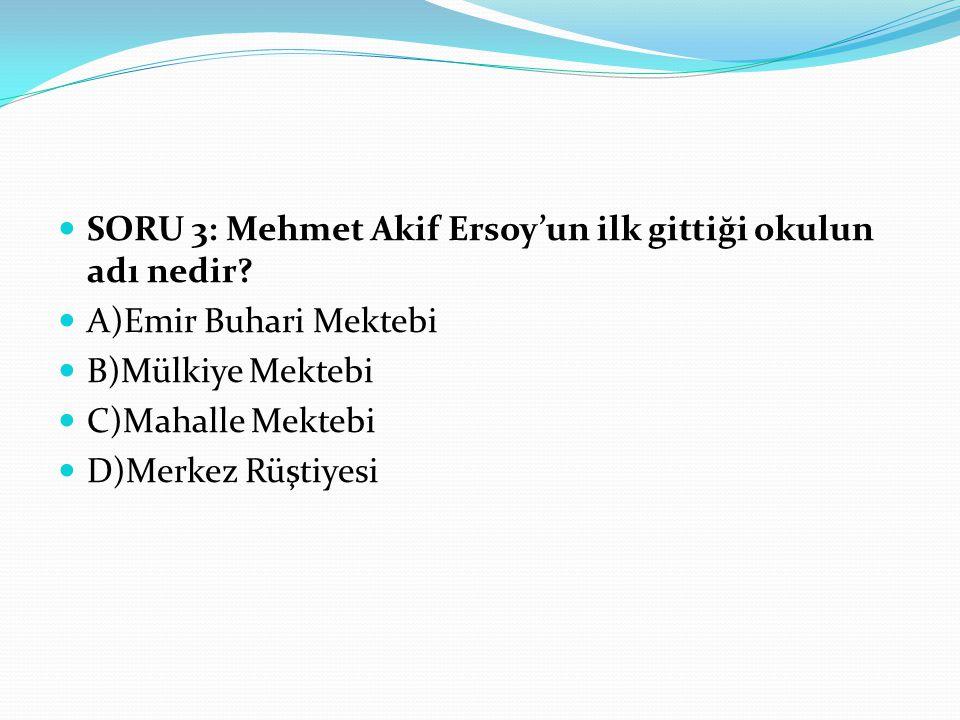SORU 3: Mehmet Akif Ersoy'un ilk gittiği okulun adı nedir