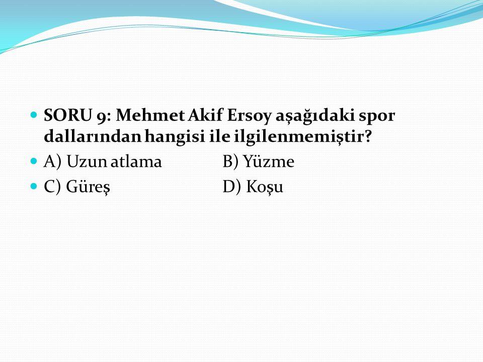 SORU 9: Mehmet Akif Ersoy aşağıdaki spor dallarından hangisi ile ilgilenmemiştir
