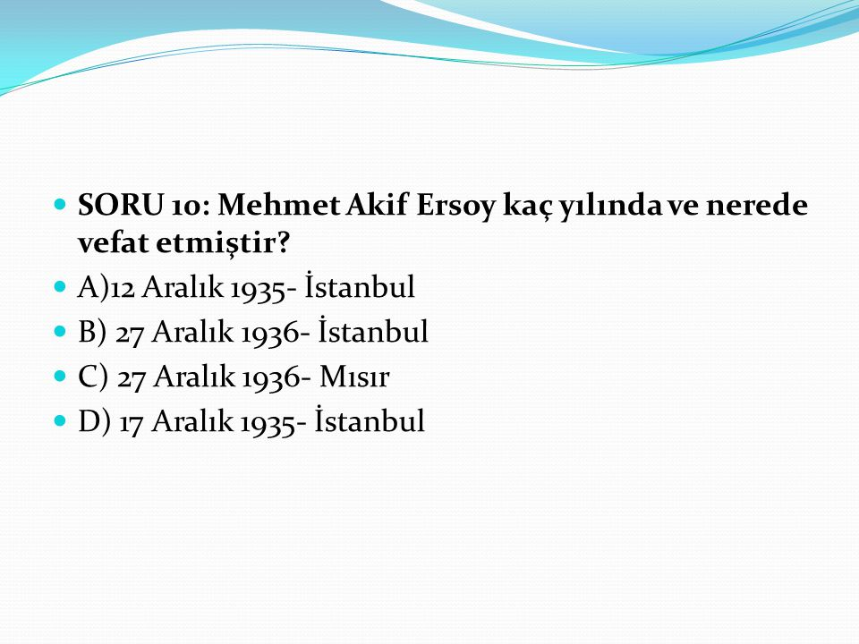 SORU 10: Mehmet Akif Ersoy kaç yılında ve nerede vefat etmiştir