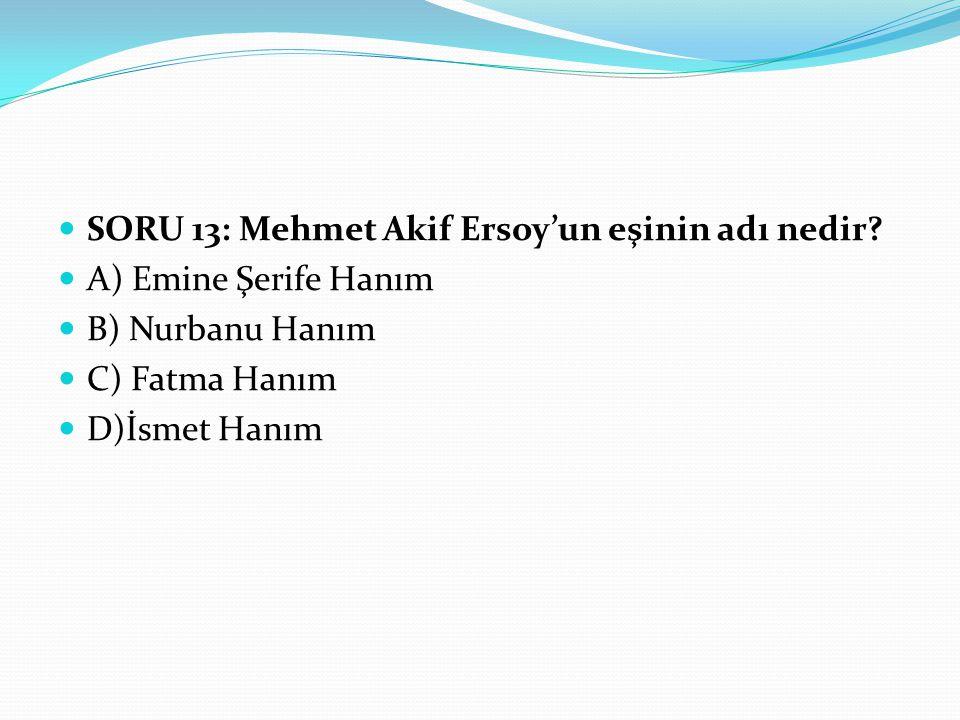SORU 13: Mehmet Akif Ersoy'un eşinin adı nedir
