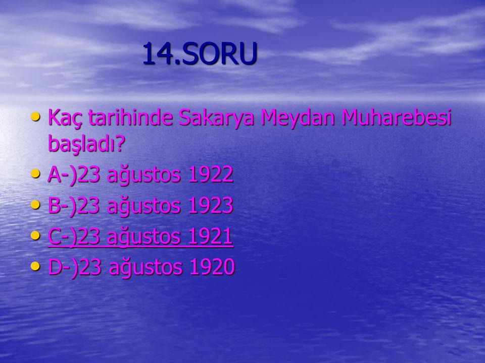 14.SORU Kaç tarihinde Sakarya Meydan Muharebesi başladı