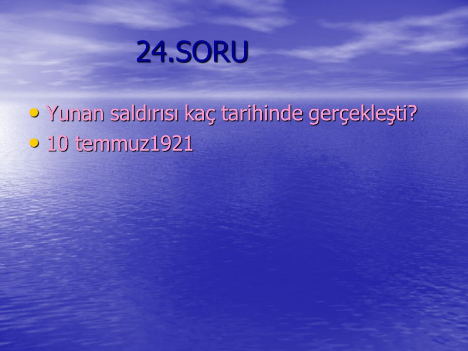 24.SORU Yunan saldırısı kaç tarihinde gerçekleşti 10 temmuz1921