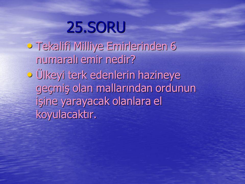 25.SORU Tekalifi Milliye Emirlerinden 6 numaralı emir nedir