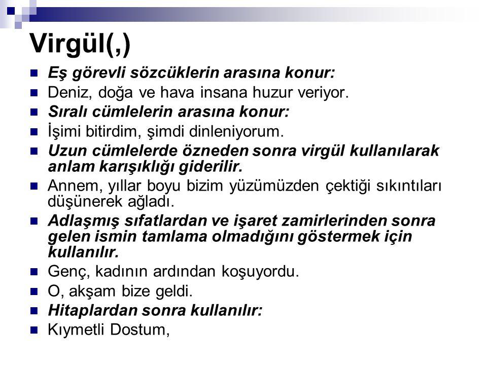 Virgül(,) Eş görevli sözcüklerin arasına konur:
