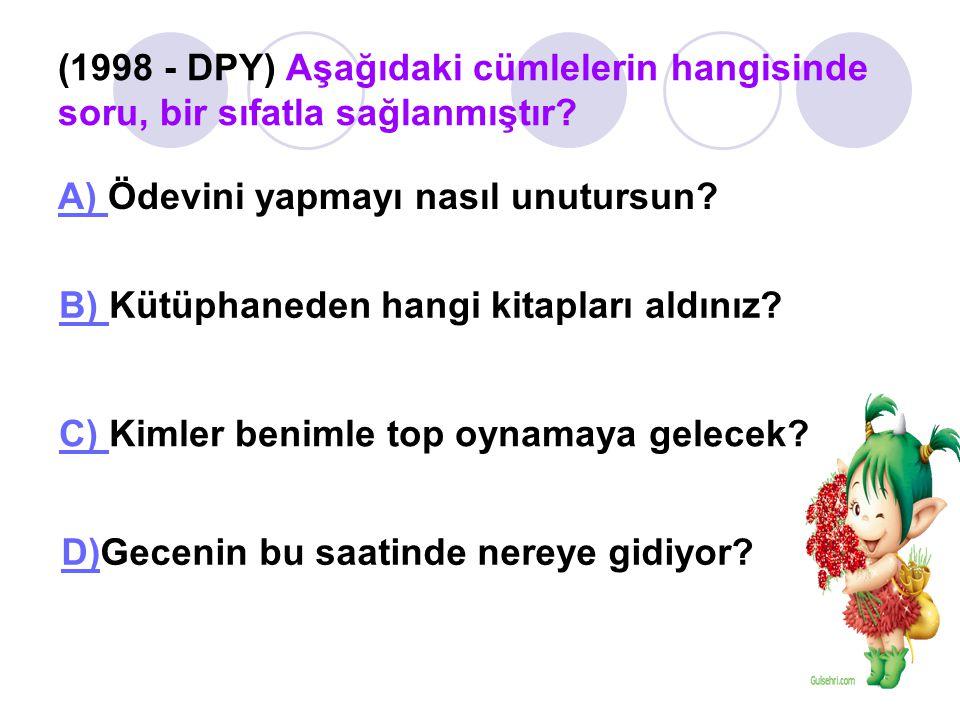 (1998 - DPY) Aşağıdaki cümlelerin hangisinde soru, bir sıfatla sağlanmıştır