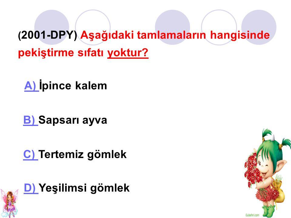 (2001-DPY) Aşağıdaki tamlamaların hangisinde pekiştirme sıfatı yoktur