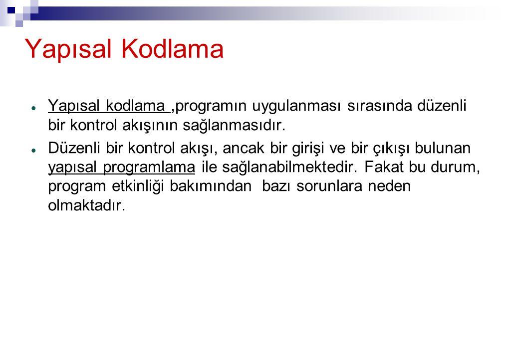 Yapısal Kodlama Yapısal kodlama ,programın uygulanması sırasında düzenli bir kontrol akışının sağlanmasıdır.