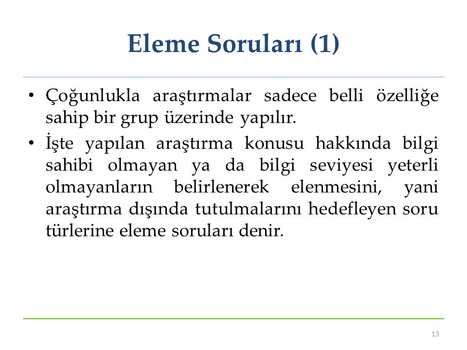 Eleme Soruları (1) Çoğunlukla araştırmalar sadece belli özelliğe sahip bir grup üzerinde yapılır.