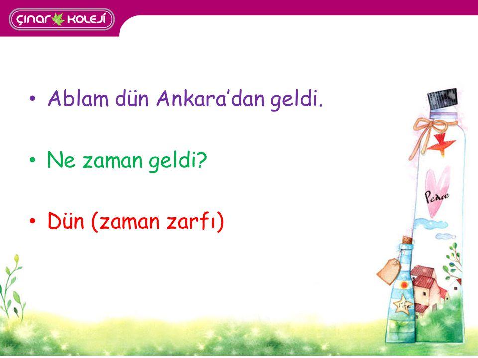 Ablam dün Ankara'dan geldi.