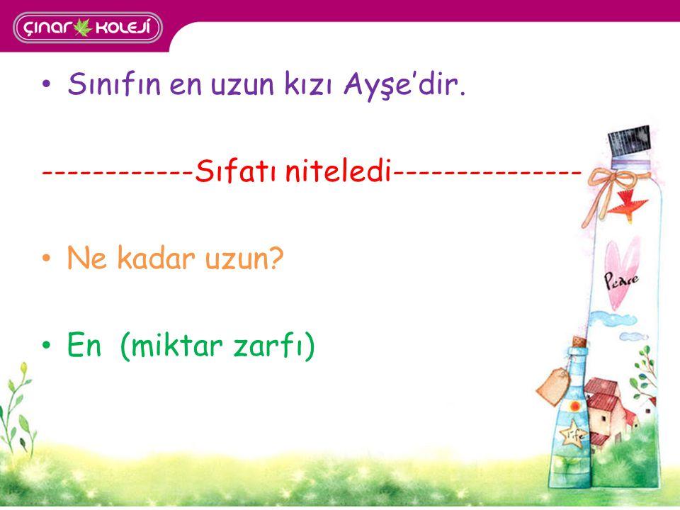 Sınıfın en uzun kızı Ayşe'dir.