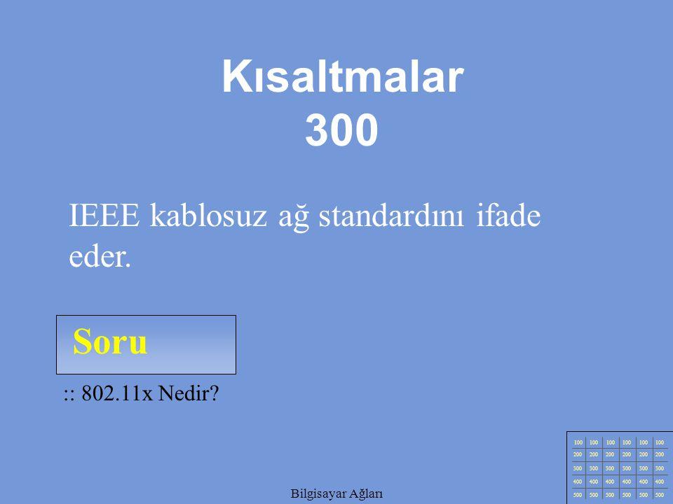 Kısaltmalar 300 Soru IEEE kablosuz ağ standardını ifade eder.