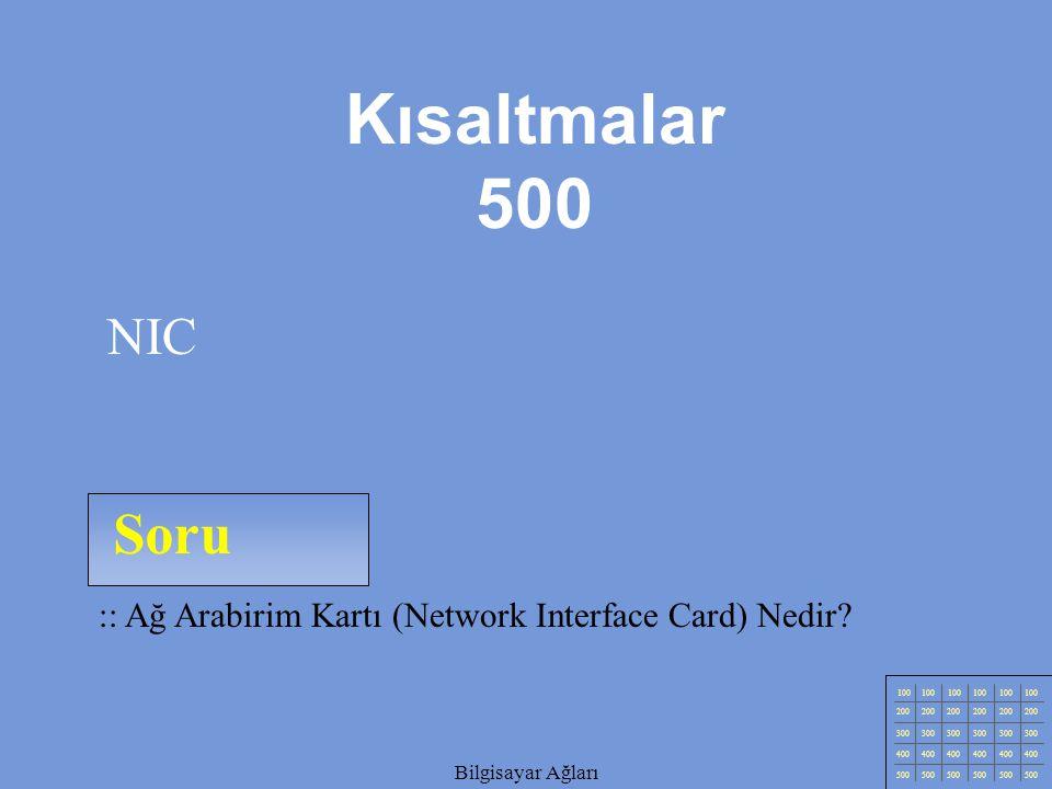 Kısaltmalar 500 NIC. Soru. :: Ağ Arabirim Kartı (Network Interface Card) Nedir 100. 200. 300.