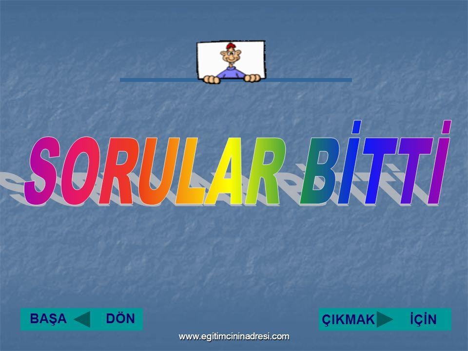 SORULAR BİTTİ BAŞA DÖN ÇIKMAK İÇİN www.egitimcininadresi.com