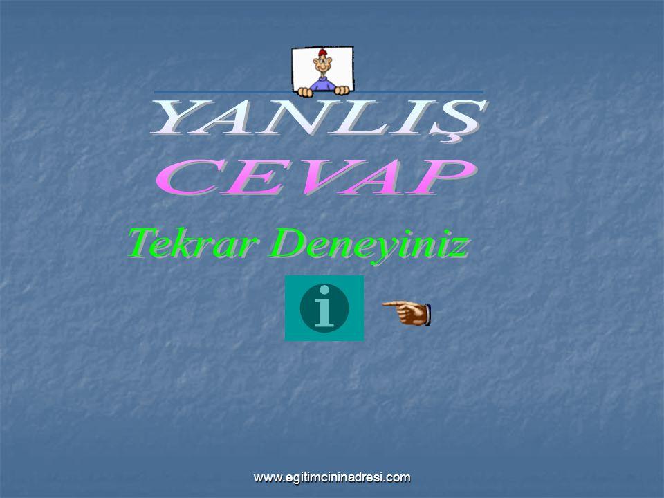 YANLIŞ CEVAP Tekrar Deneyiniz www.egitimcininadresi.com