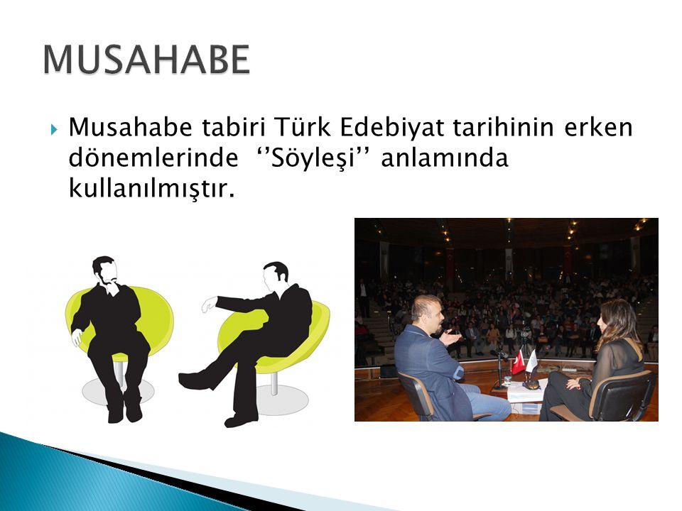 MUSAHABE Musahabe tabiri Türk Edebiyat tarihinin erken dönemlerinde ''Söyleşi'' anlamında kullanılmıştır.