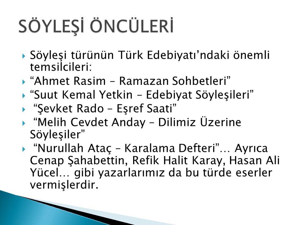 SÖYLEŞİ ÖNCÜLERİ Söyleşi türünün Türk Edebiyatı'ndaki önemli temsilcileri: Ahmet Rasim – Ramazan Sohbetleri