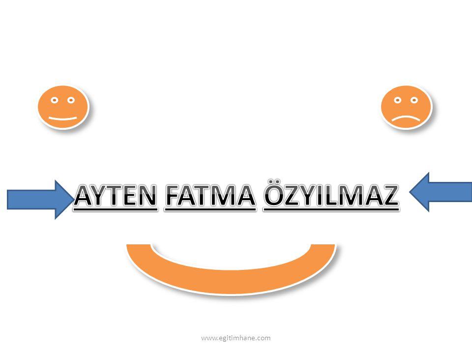 AYTEN FATMA ÖZYILMAZ www.egitimhane.com