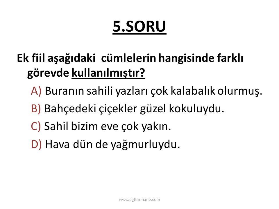 5.SORU Ek fiil aşağıdaki cümlelerin hangisinde farklı görevde kullanılmıştır A) Buranın sahili yazları çok kalabalık olurmuş.