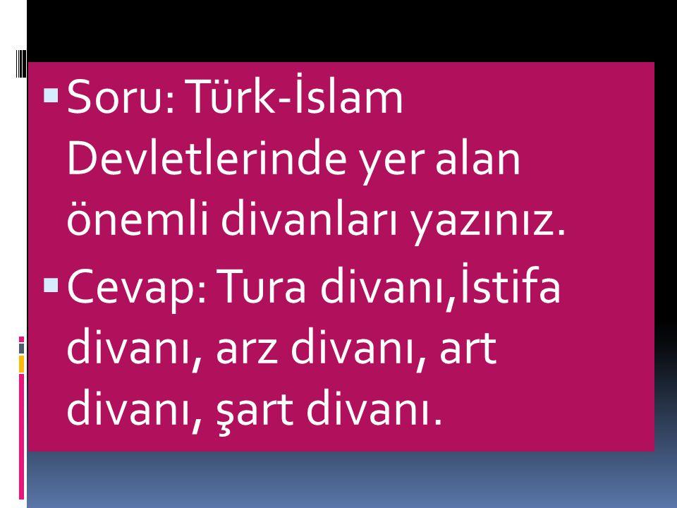 Soru: Türk-İslam Devletlerinde yer alan önemli divanları yazınız.