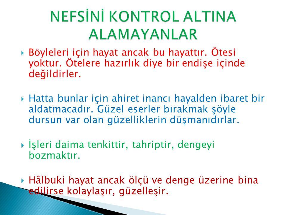 NEFSİNİ KONTROL ALTINA ALAMAYANLAR