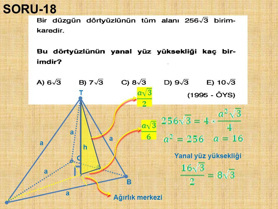 SORU-18 T a a a h Yanal yüz yüksekliği C a a B a Ağırlık merkezi