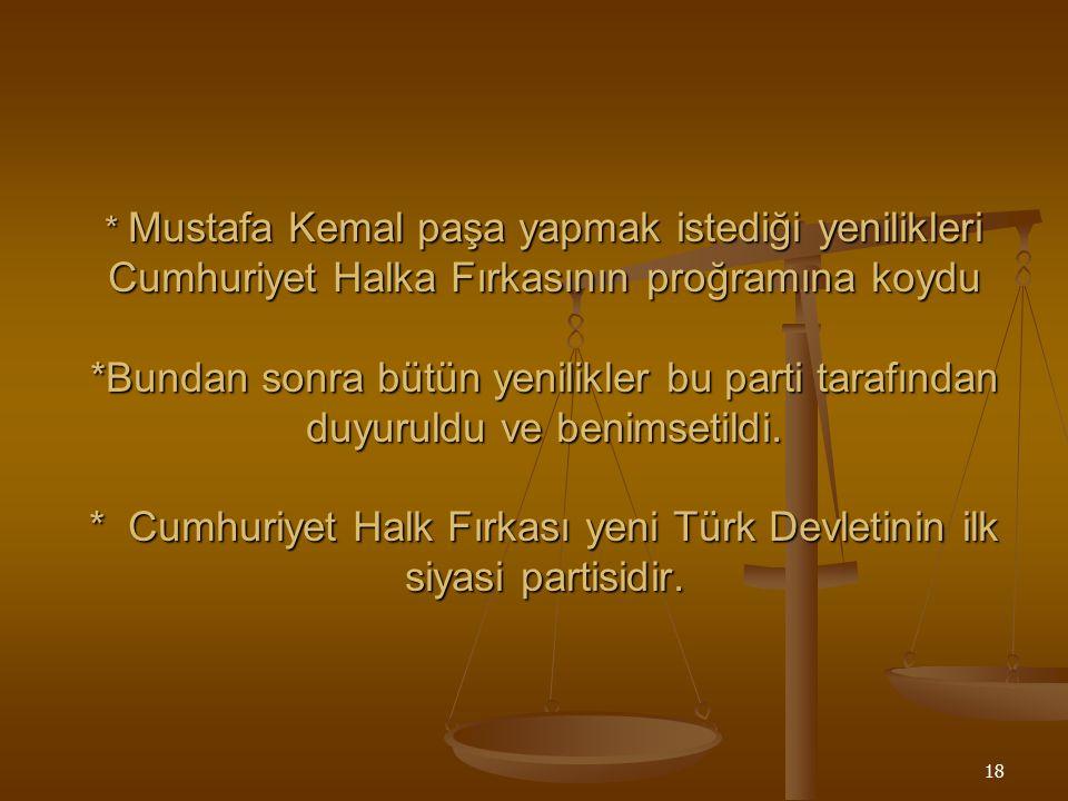 * Mustafa Kemal paşa yapmak istediği yenilikleri Cumhuriyet Halka Fırkasının proğramına koydu *Bundan sonra bütün yenilikler bu parti tarafından duyuruldu ve benimsetildi.