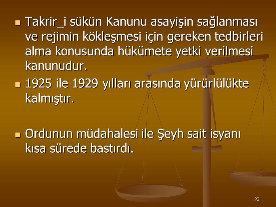 Takrir_i sükün Kanunu asayişin sağlanması ve rejimin kökleşmesi için gereken tedbirleri alma konusunda hükümete yetki verilmesi kanunudur.
