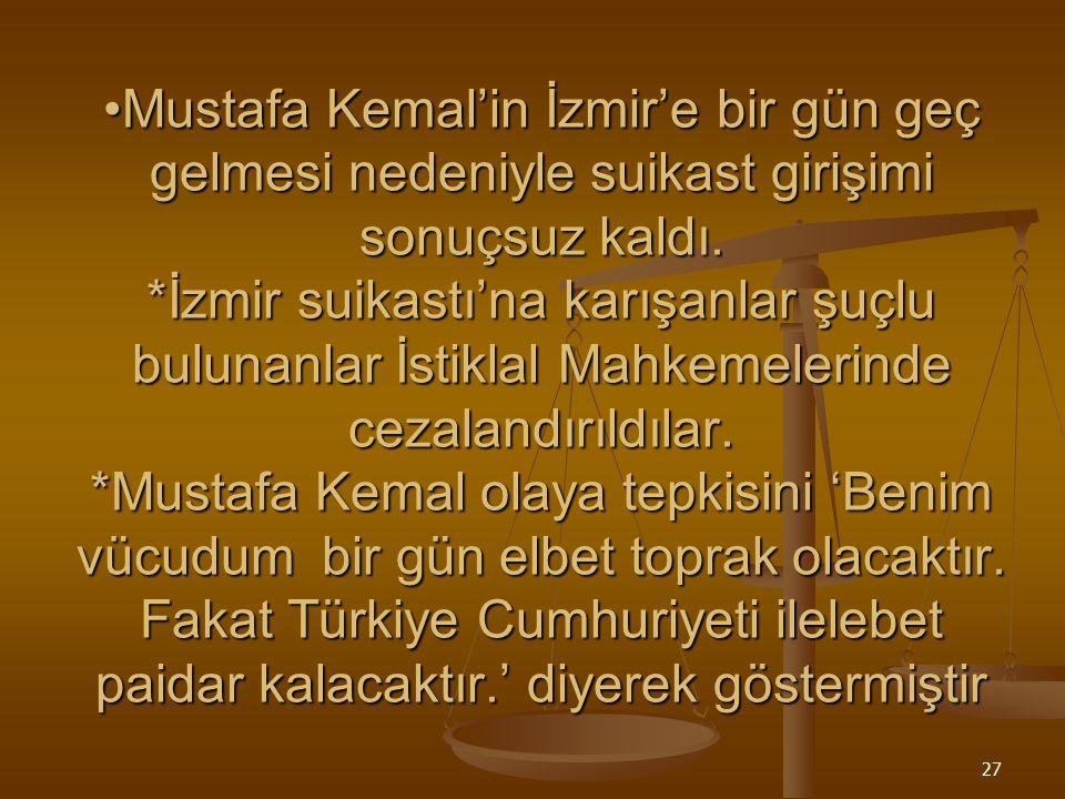Mustafa Kemal'in İzmir'e bir gün geç gelmesi nedeniyle suikast girişimi sonuçsuz kaldı.
