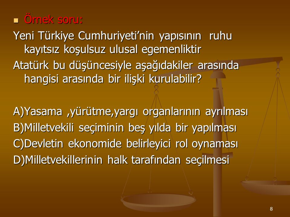 Örnek soru: Yeni Türkiye Cumhuriyeti'nin yapısının ruhu kayıtsız koşulsuz ulusal egemenliktir.
