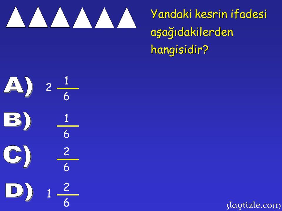 A) B) C) D) Yandaki kesrin ifadesi aşağıdakilerden hangisidir 1 2 6 1