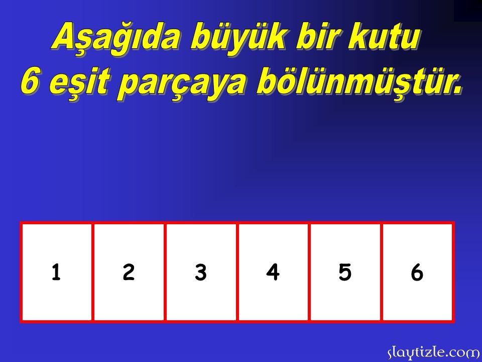 6 eşit parçaya bölünmüştür.