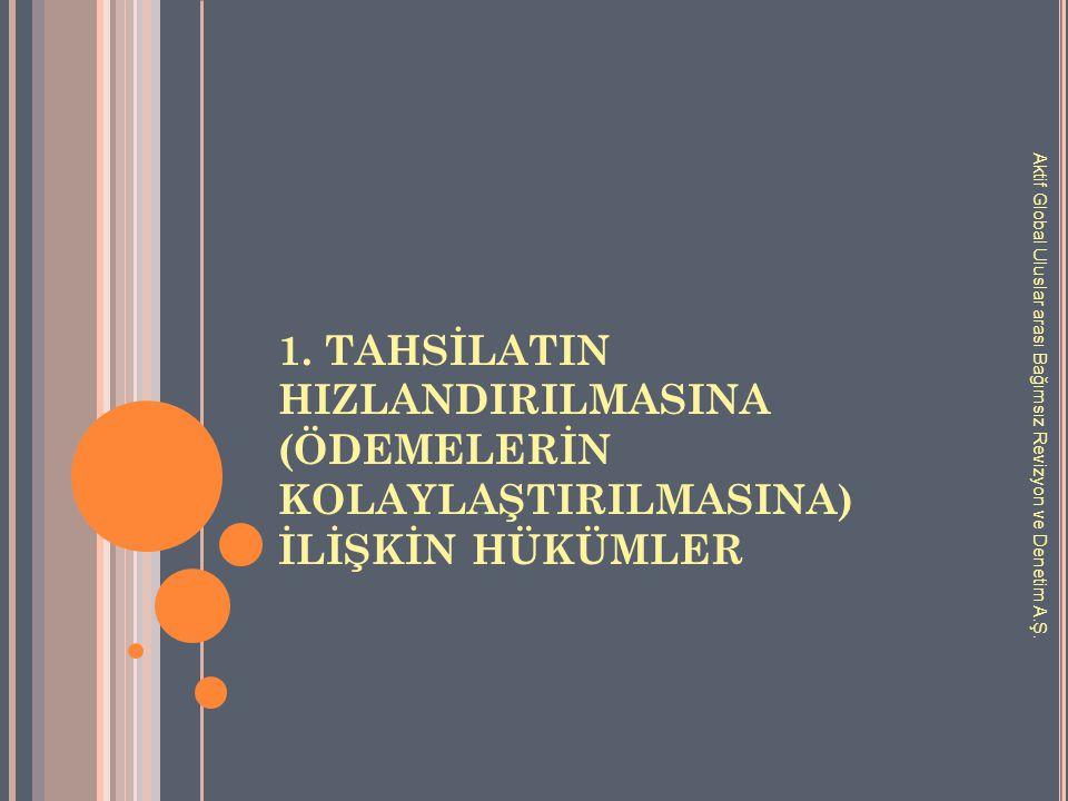 1. TAHSİLATIN HIZLANDIRILMASINA (ÖDEMELERİN KOLAYLAŞTIRILMASINA) İLİŞKİN HÜKÜMLER