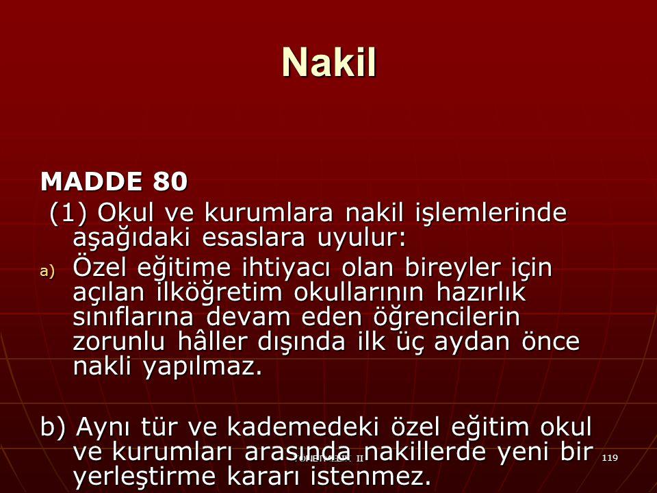 Nakil MADDE 80. (1) Okul ve kurumlara nakil işlemlerinde aşağıdaki esaslara uyulur: