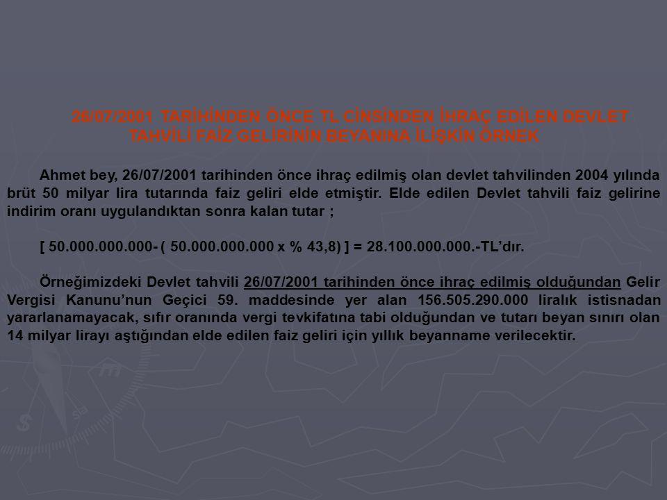 26/07/2001 TARİHİNDEN ÖNCE TL CİNSİNDEN İHRAÇ EDİLEN DEVLET TAHVİLİ FAİZ GELİRİNİN BEYANINA İLİŞKİN ÖRNEK