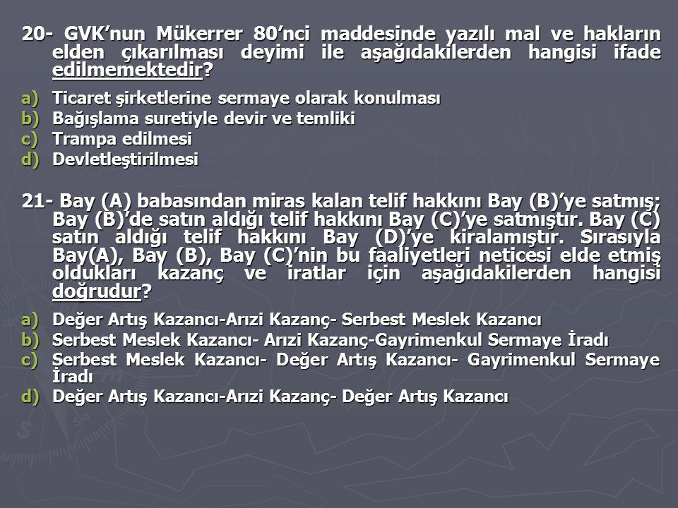 20- GVK'nun Mükerrer 80'nci maddesinde yazılı mal ve hakların elden çıkarılması deyimi ile aşağıdakilerden hangisi ifade edilmemektedir