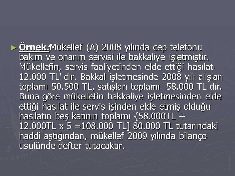 Örnek:Mükellef (A) 2008 yılında cep telefonu bakım ve onarım servisi ile bakkaliye işletmiştir.