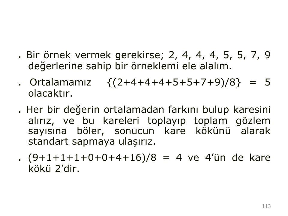 . Bir örnek vermek gerekirse; 2, 4, 4, 4, 5, 5, 7, 9 değerlerine sahip bir örneklemi ele alalım.