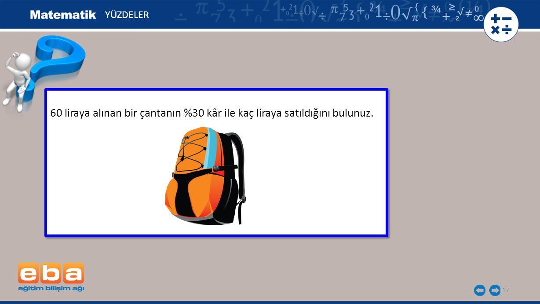 YÜZDELER 60 liraya alınan bir çantanın %30 kâr ile kaç liraya satıldığını bulunuz.