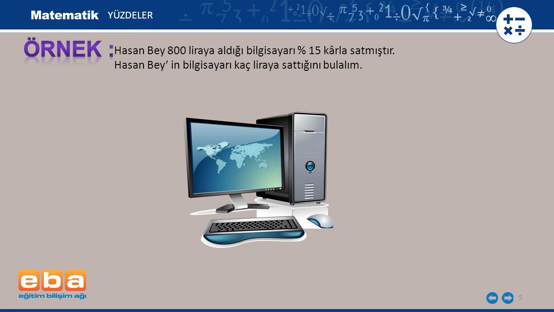 ÖRNEK : Hasan Bey 800 liraya aldığı bilgisayarı % 15 kârla satmıştır.