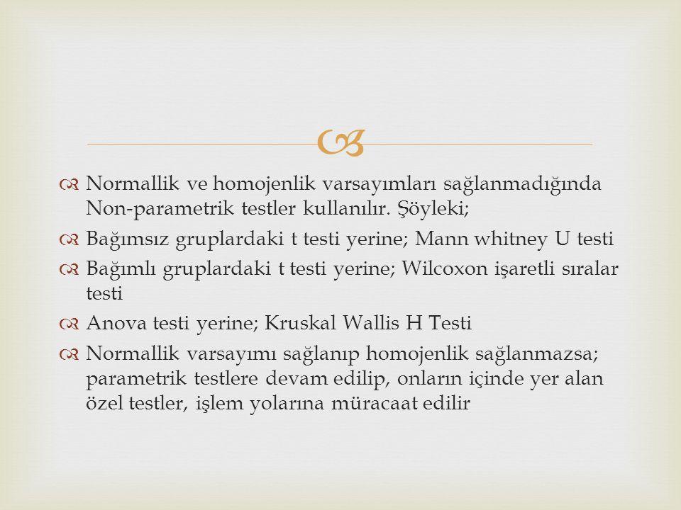 Normallik ve homojenlik varsayımları sağlanmadığında Non-parametrik testler kullanılır. Şöyleki;