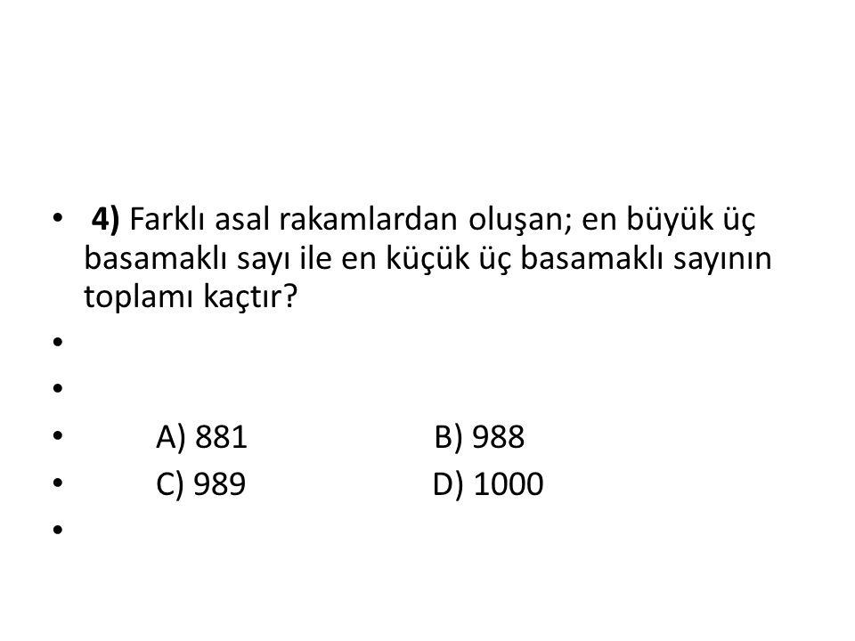 4) Farklı asal rakamlardan oluşan; en büyük üç basamaklı sayı ile en küçük üç basamaklı sayının toplamı kaçtır
