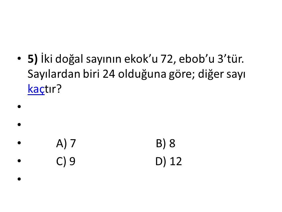 5) İki doğal sayının ekok'u 72, ebob'u 3'tür