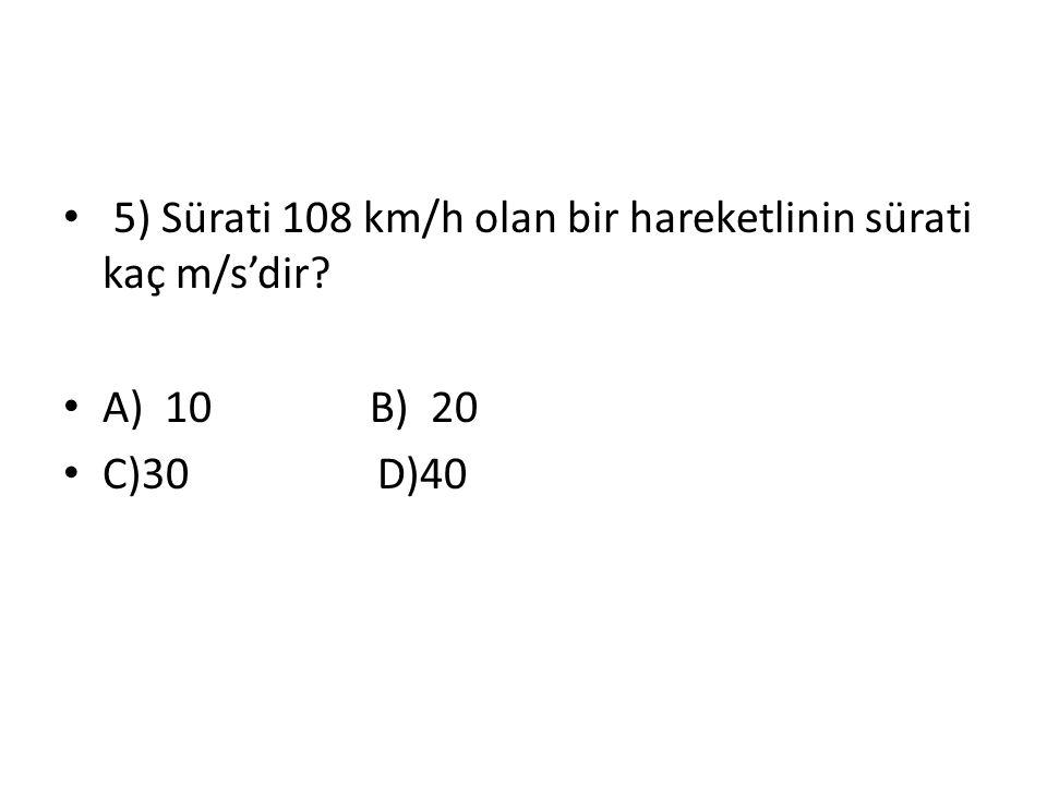5) Sürati 108 km/h olan bir hareketlinin sürati kaç m/s'dir