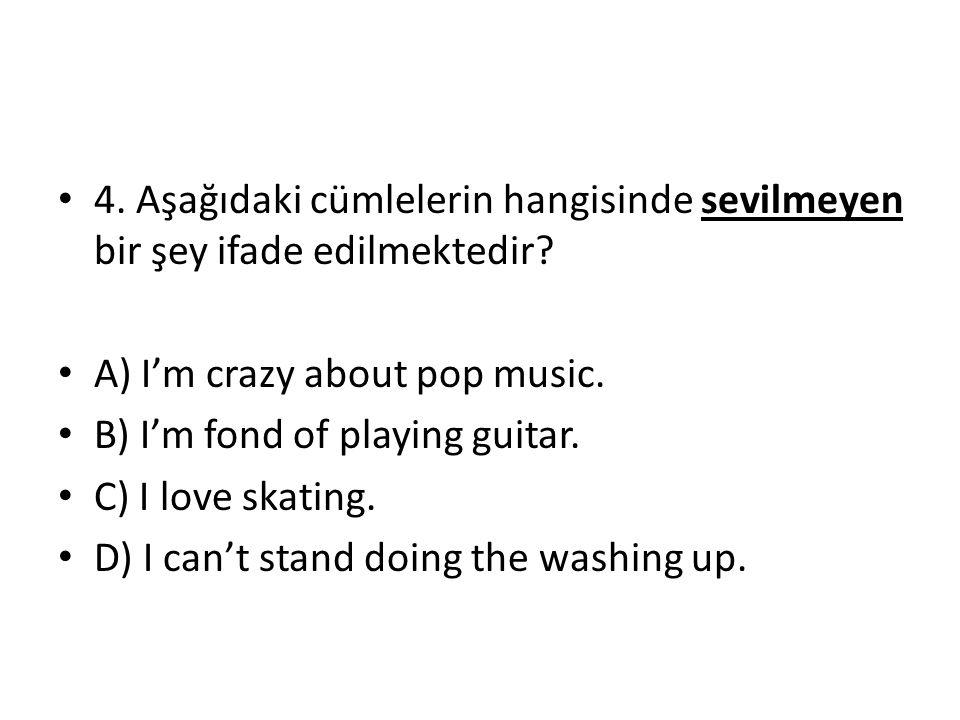4. Aşağıdaki cümlelerin hangisinde sevilmeyen bir şey ifade edilmektedir