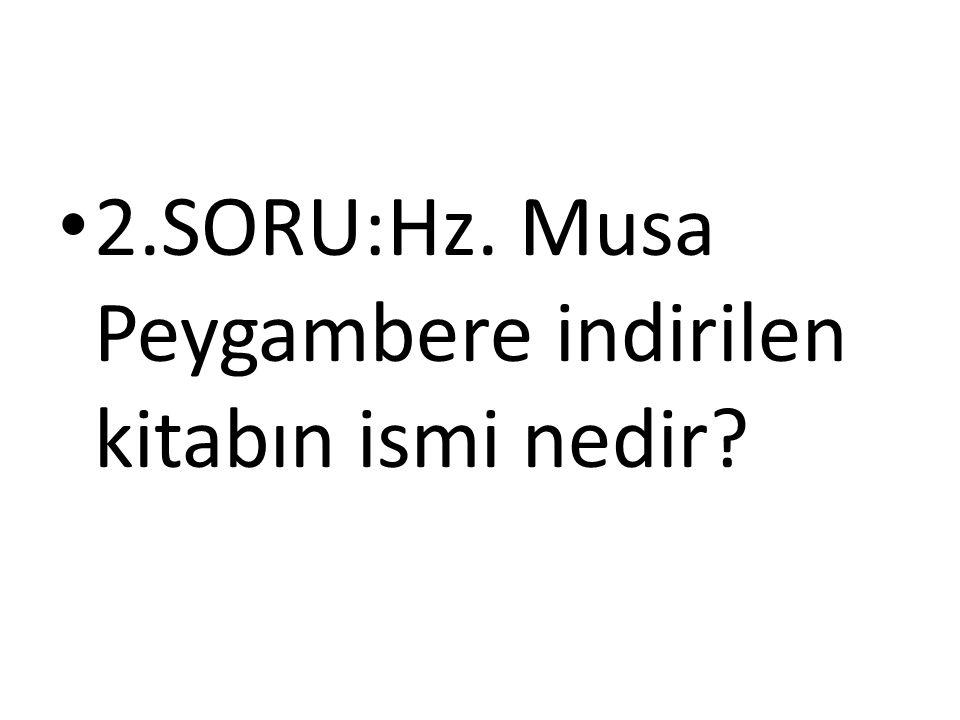 2.SORU:Hz. Musa Peygambere indirilen kitabın ismi nedir