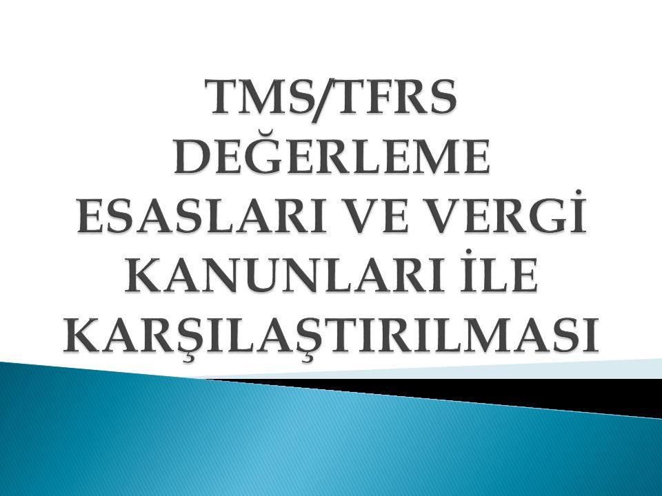 TMS/TFRS DEĞERLEME ESASLARI VE VERGİ KANUNLARI İLE KARŞILAŞTIRILMASI