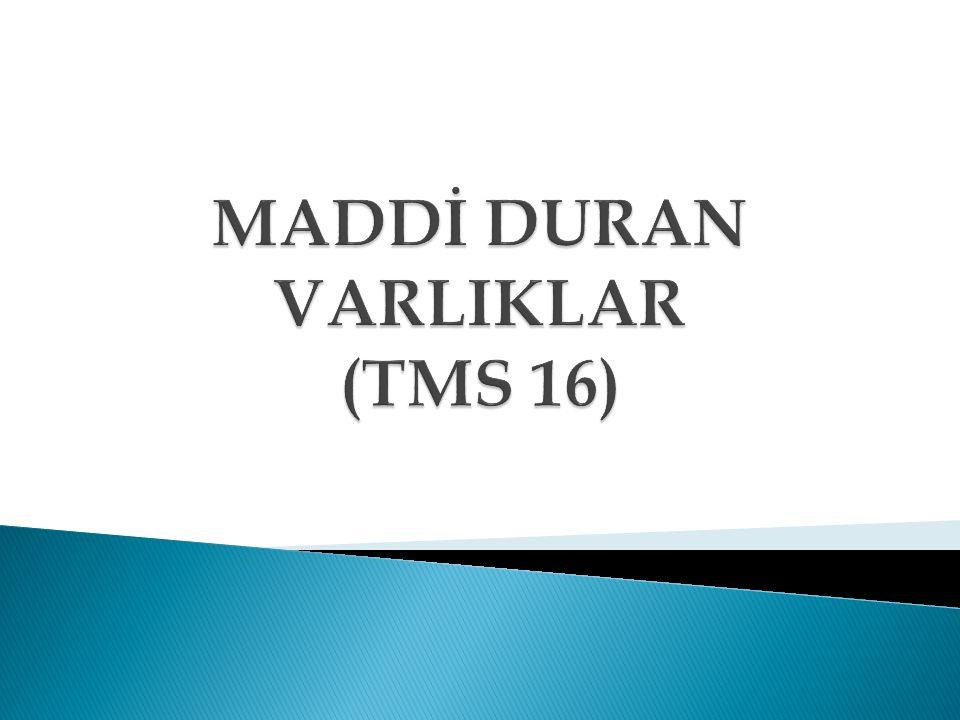 MADDİ DURAN VARLIKLAR (TMS 16)