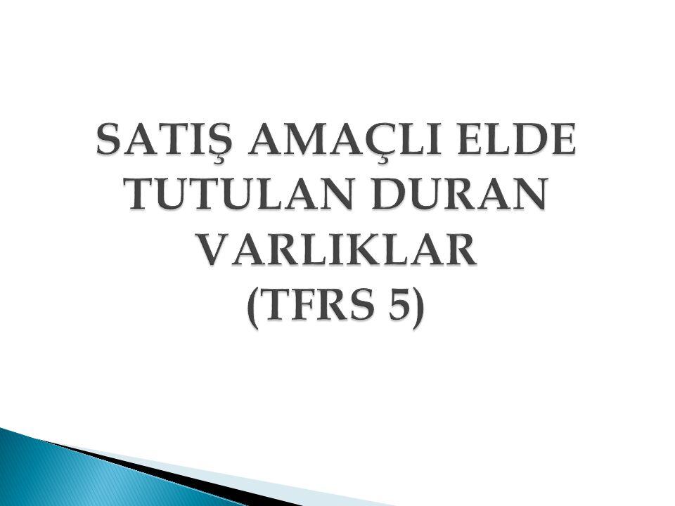 SATIŞ AMAÇLI ELDE TUTULAN DURAN VARLIKLAR (TFRS 5)
