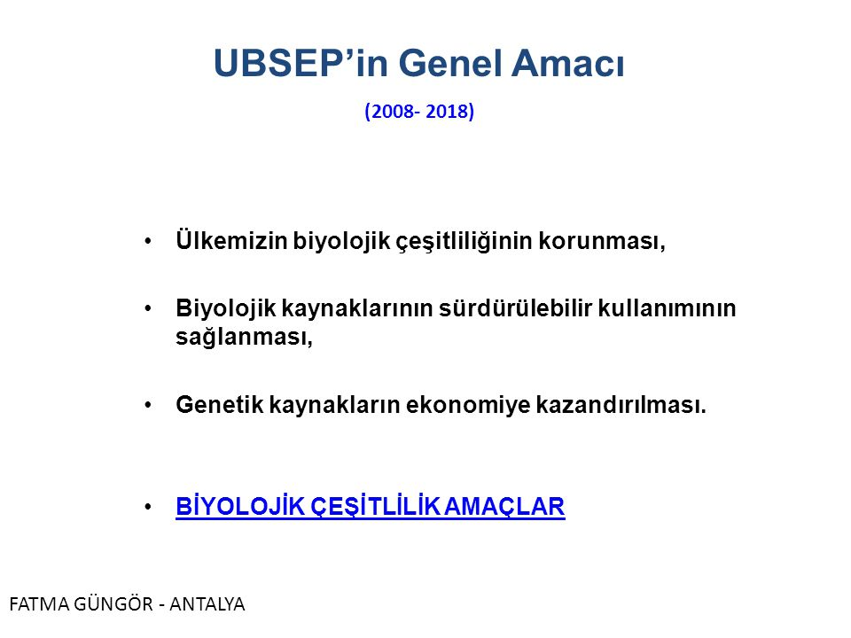 UBSEP'in Genel Amacı Ülkemizin biyolojik çeşitliliğinin korunması,
