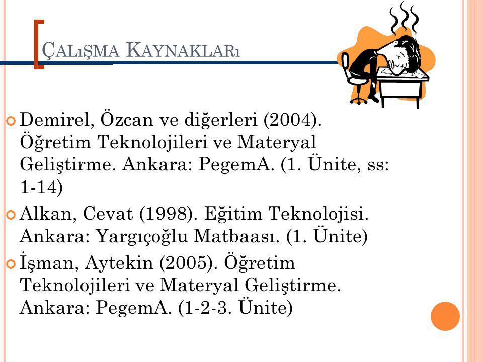 Çalışma Kaynakları Demirel, Özcan ve diğerleri (2004). Öğretim Teknolojileri ve Materyal Geliştirme. Ankara: PegemA. (1. Ünite, ss: 1-14)